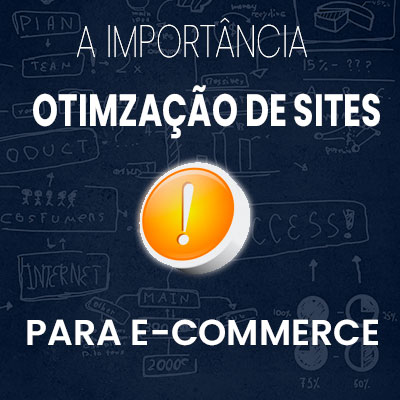 a importancia da otimizacao de sites para ecommerce