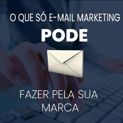 o que so o e mail marketing pode fazer pela sua marca