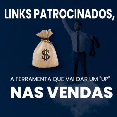 """LINKS PATROCINADOS, A FERRAMENTA QUE VAI DAR UM """"UP"""" NAS VENDAS"""
